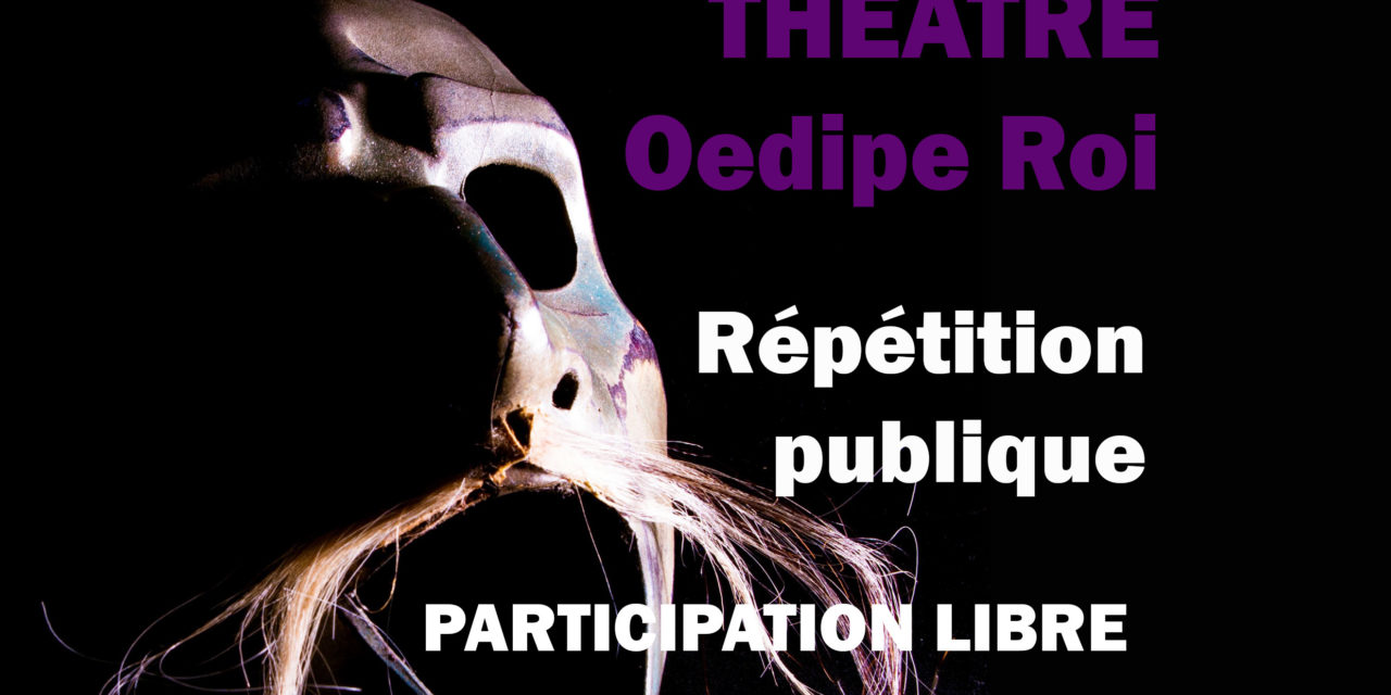 ANNULATION – Répétition – Oedipe Roi – Vendredi 27 Mars – 18H